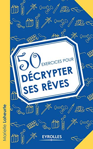 50 exercises pour drécrypter ses rêves.